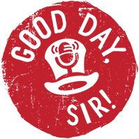 Good Day, Sir! Podcast